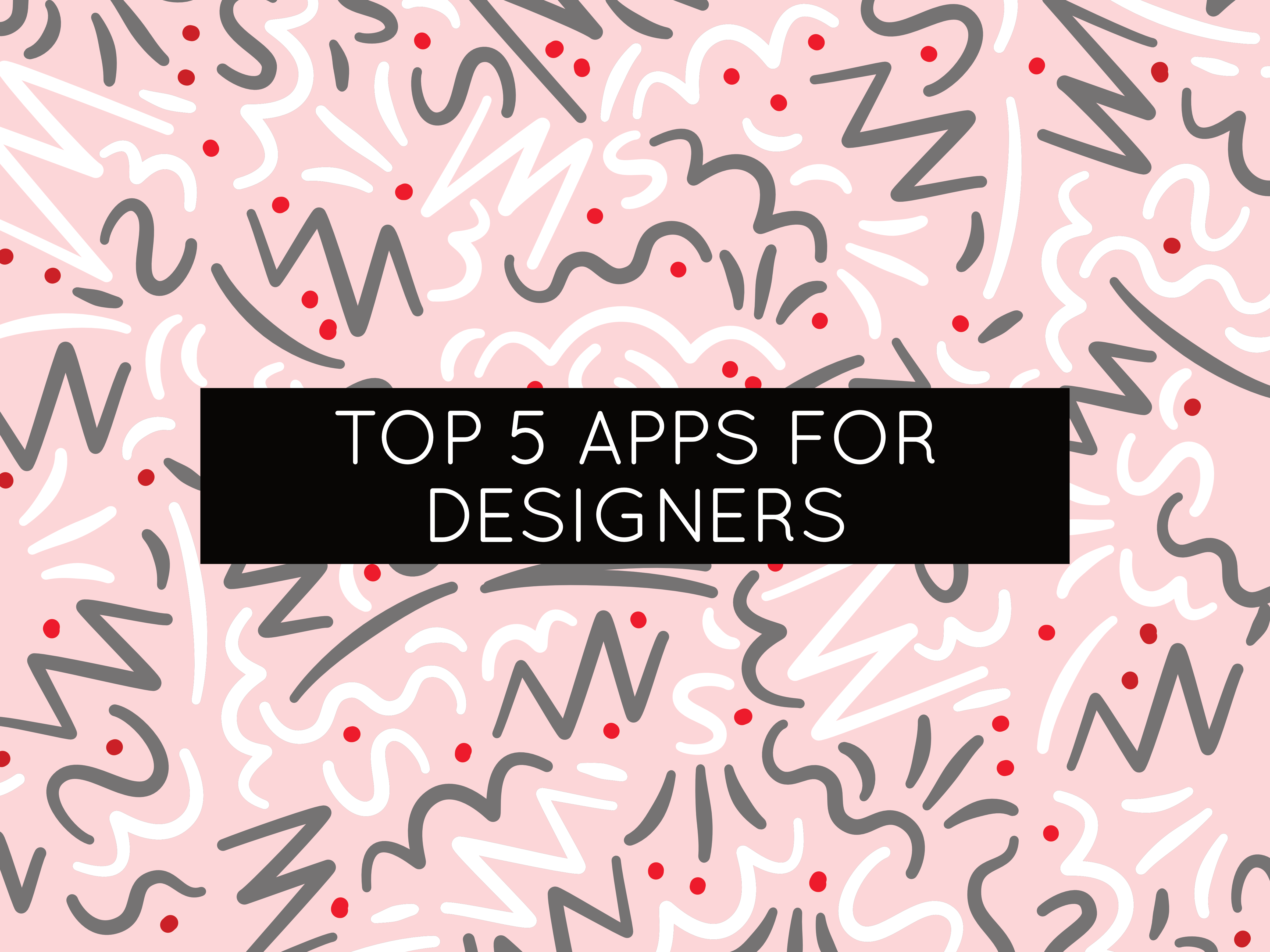 top 5 apps for designers