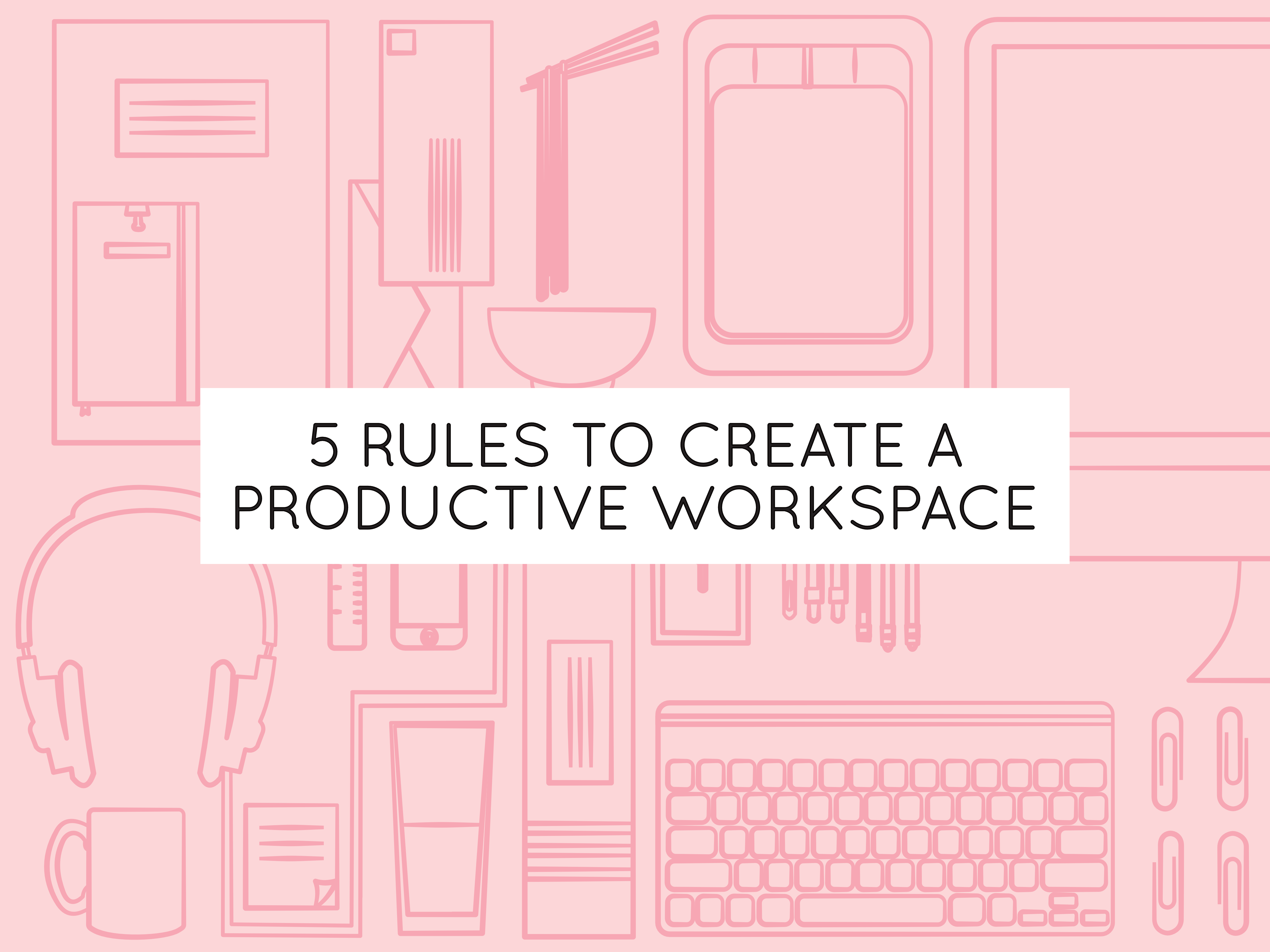 5 rules for creating a creative productive workspace