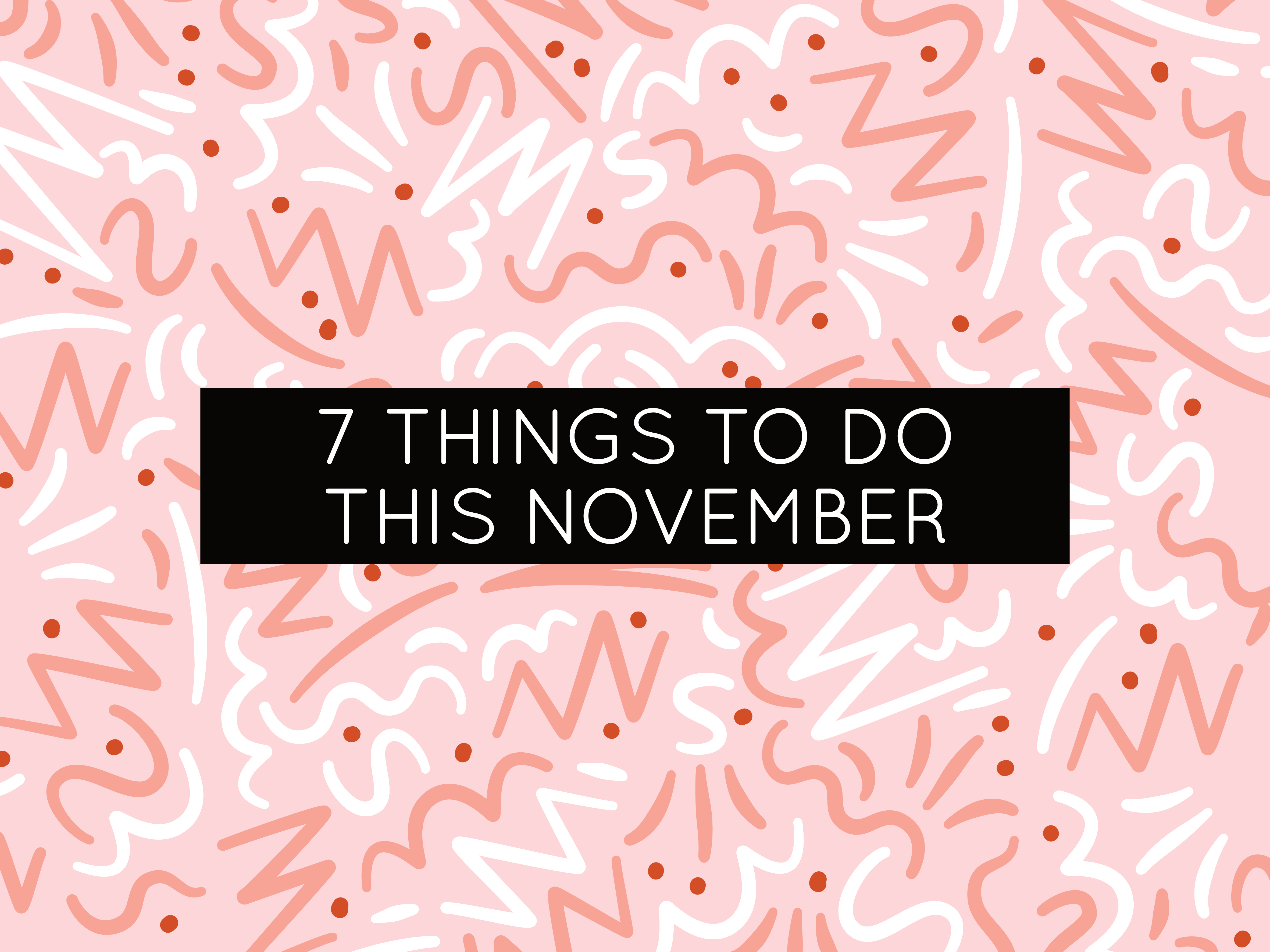 7 things to do this november
