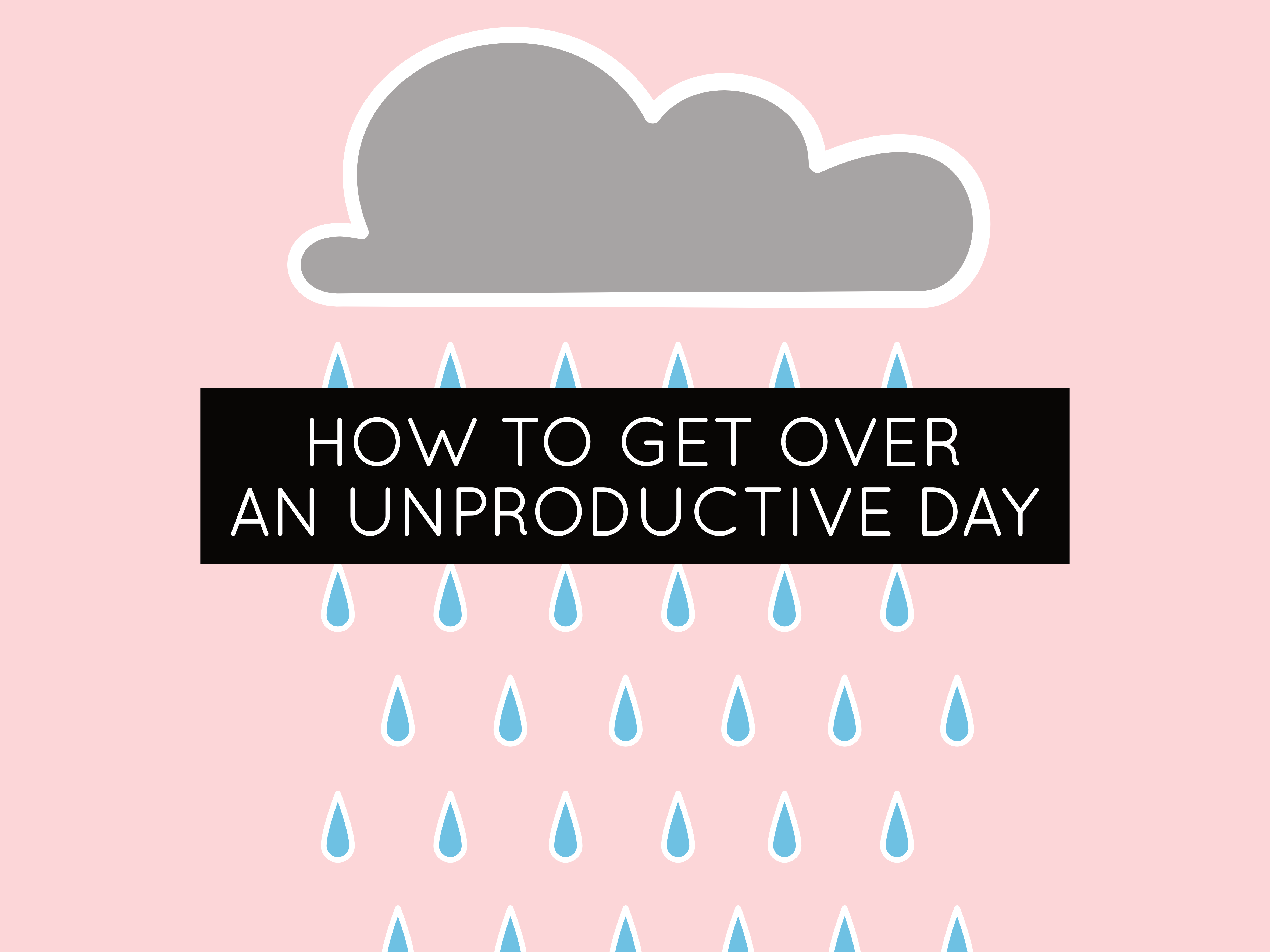 how to get over an unproductive day