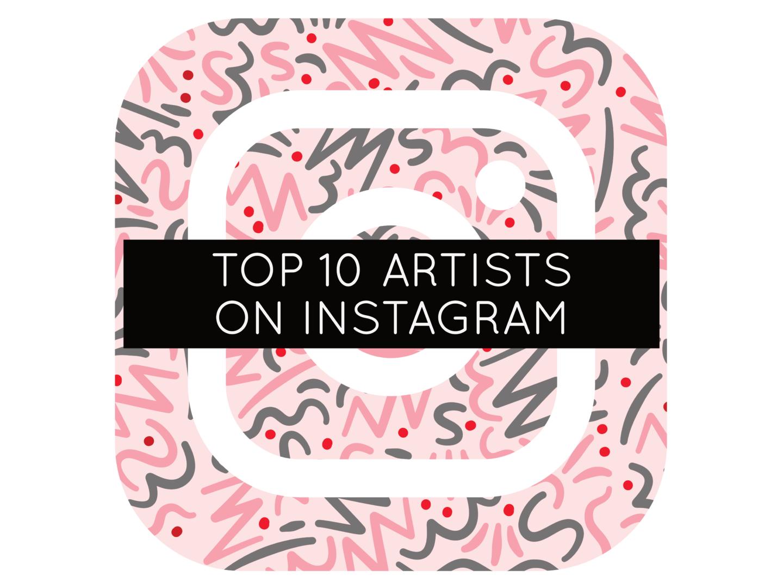 Top 10 Artists on Instagram – Work Over Easy
